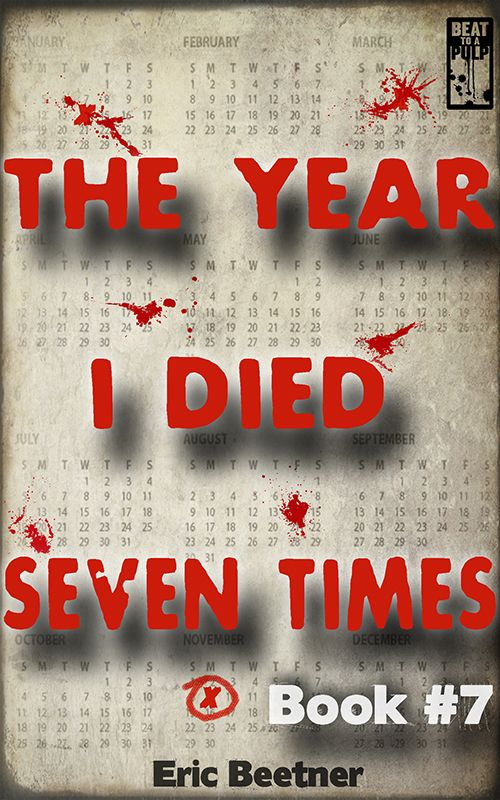 THE YEAR I DIED SEVEN TIMES by Eric Beetner has reached the final installment of this exciting serial novel and to celebrate the release BEAT to a PULP is offering #7 free for five days (beginning 11/4/14) along with most of the other titles. A perfect time to leap on this hardboiled adventure.