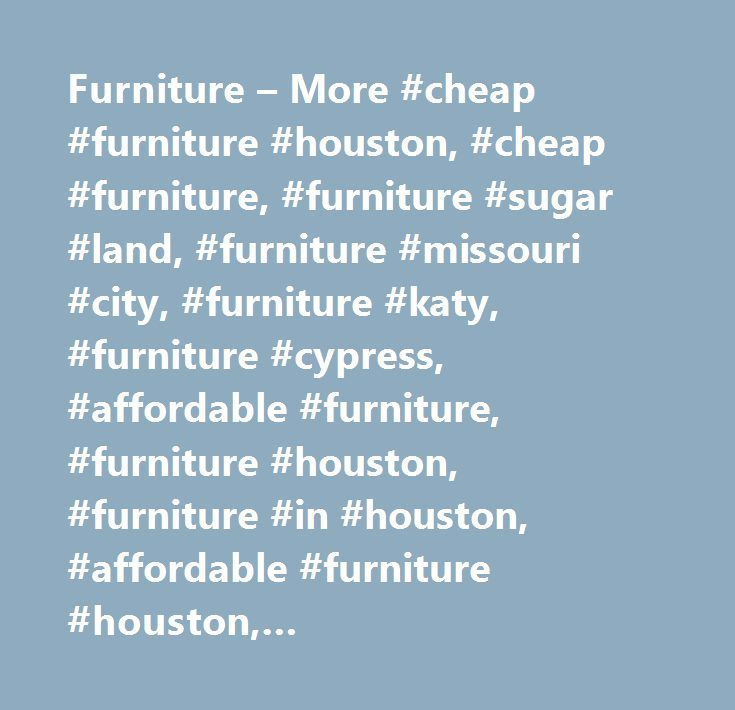 Furniture U2013 More #cheap #furniture #houston, #cheap #furniture, #