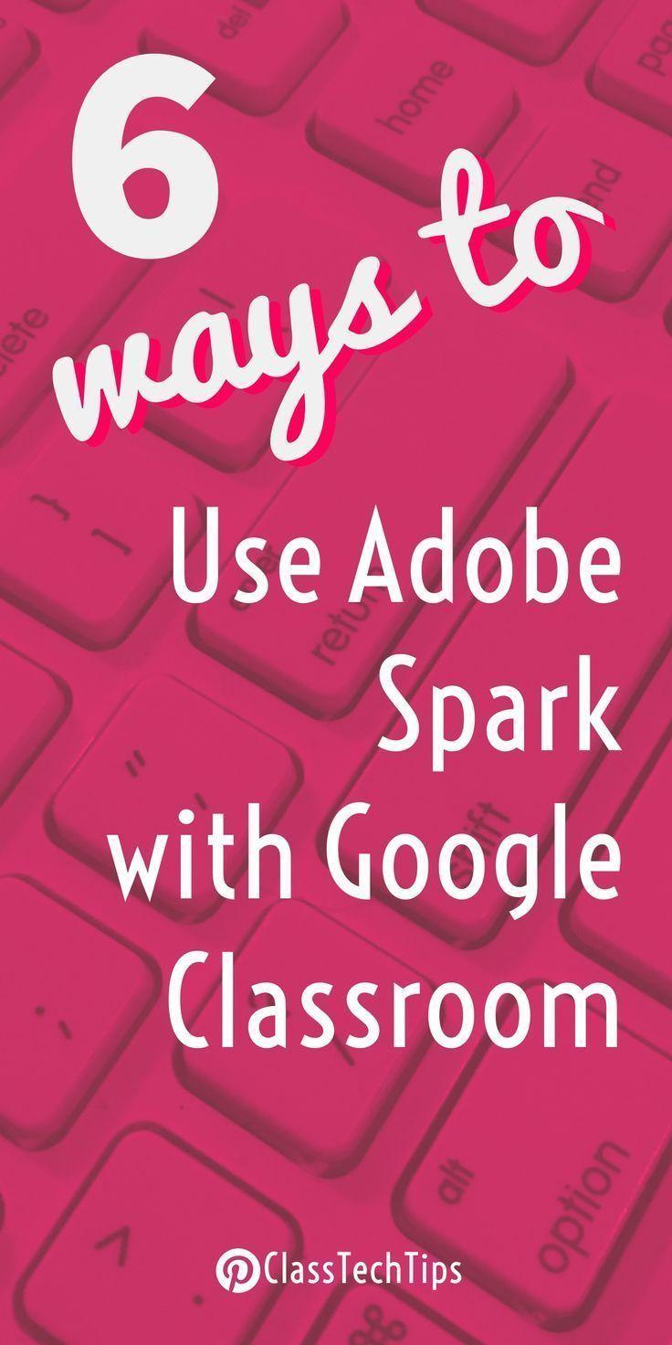 6 Ways to Use Adobe Spark with Google Classroom Google