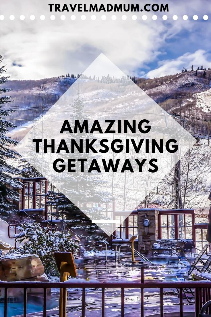 The Most Amazing Thanksgiving Getaways For Families Travel Mad Mum Thanksgiving Getaways Thanksgiving Travel Fall Travel Destination