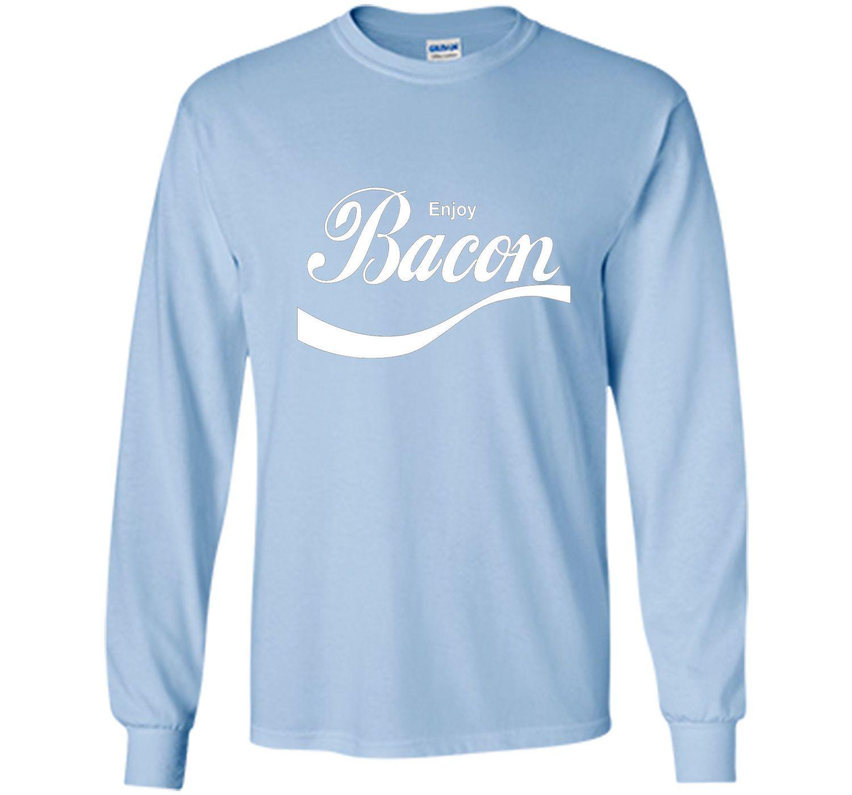 Enjoy Bacon T-Shirt funny saying sarcastic novelty humor tee