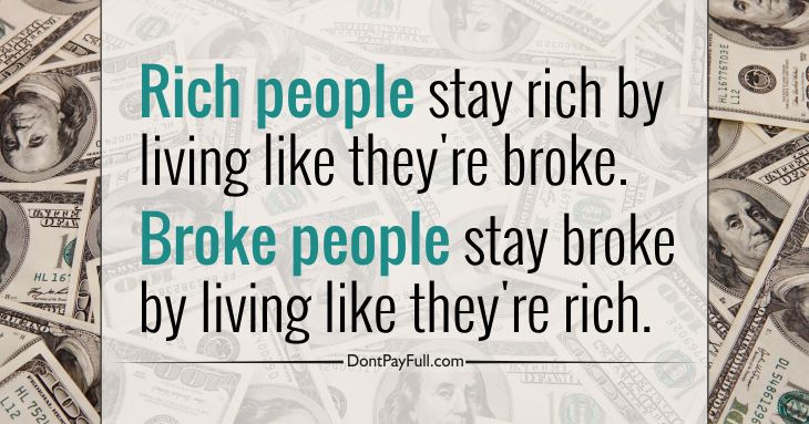 Quote Rich People Stay Rich By Living Like They Re Broke Broke People Stay Broke By Living Like They Re Rich Broken People Rich People Wise Quotes