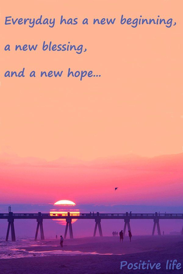 Everyday Has A New Beginning A New Blessing And A New Hope Via A Positive Life Facebook Http Www Facebook C Faith Hope Love New Beginnings Positive Life