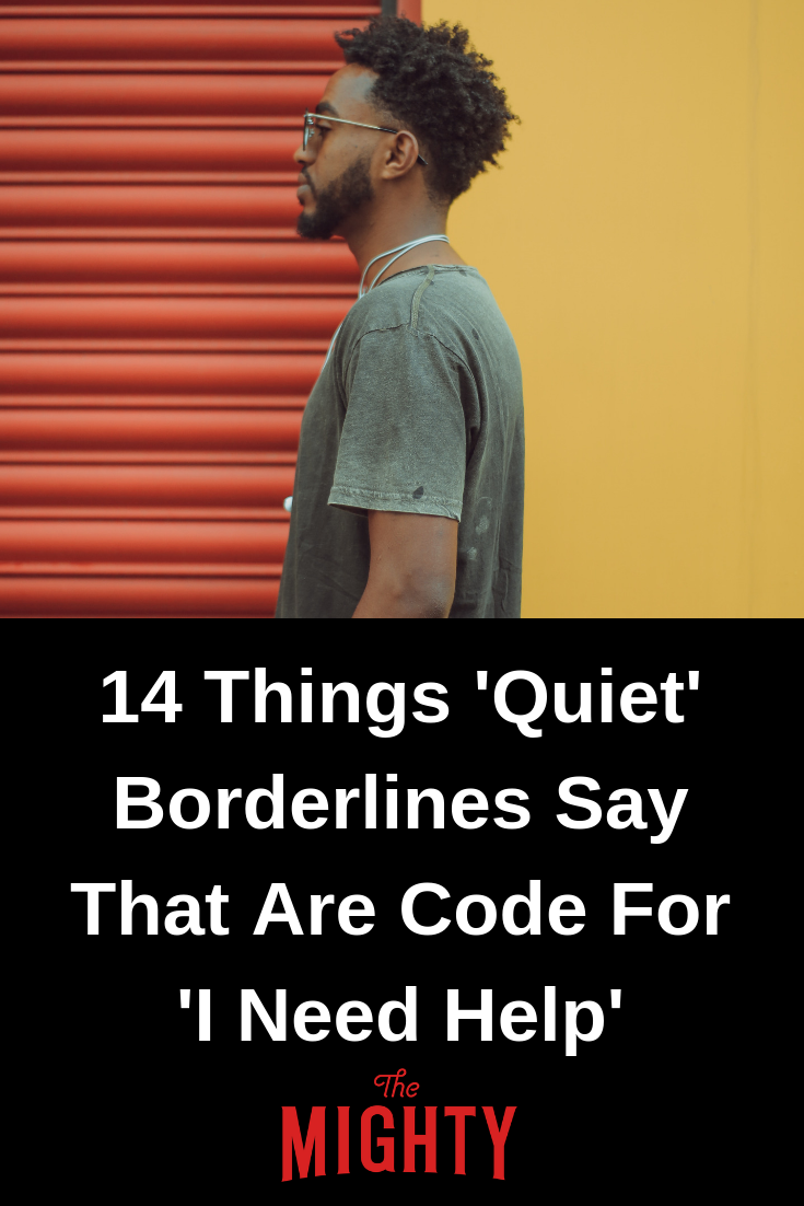 14 Things 'Quiet' Borderlines Say That Are Code For 'I Need Help