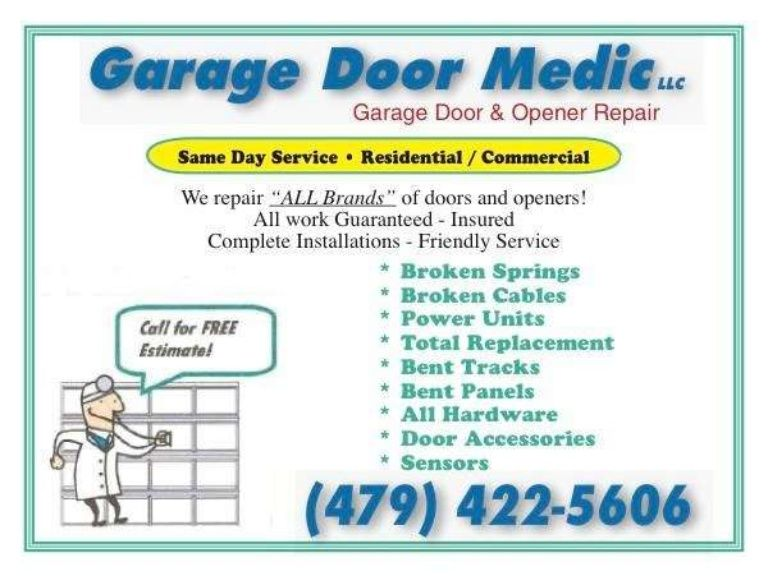 THEGARAGEDOORMEDICS – We deal with the every issue of the garage door. We repair all type of residential and commercial garage doors and having more than 10 years experience. For free estimate pick up your phone and call The Garage Door Medic llc 24/7 at 479-422-5606 OR Log us on www.thegaragedoormedics.com