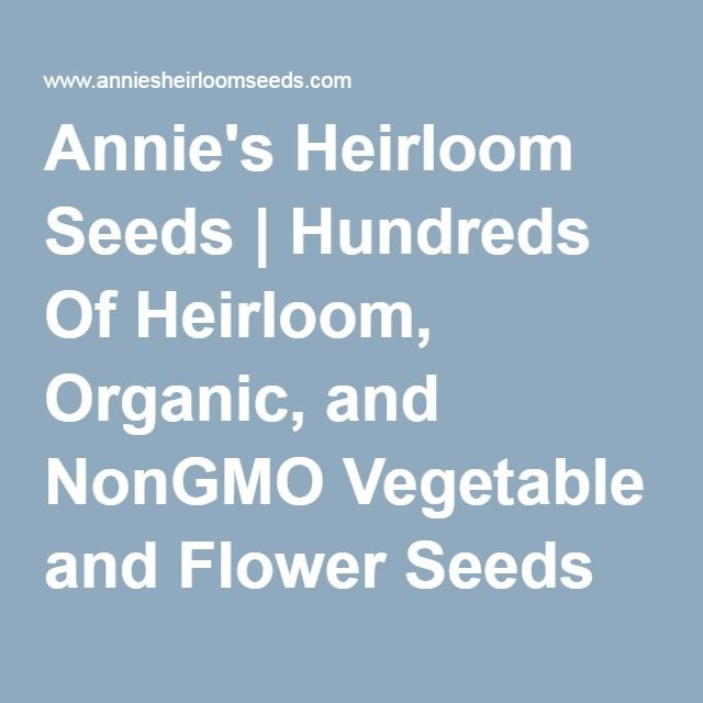 annieu0027s has hundreds of heirloom organic and nongmo vegetable seeds of all kinds shop our online heirloom seed catalog or request a catalog