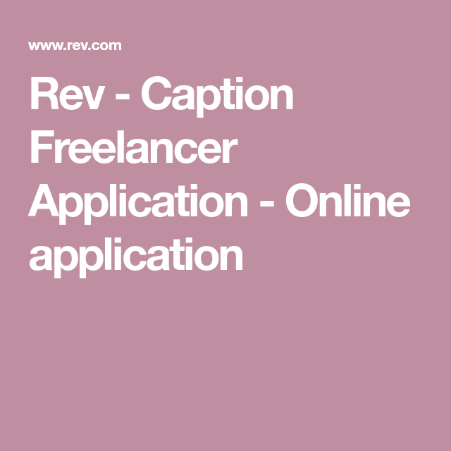 Rev Caption Freelancer Application Online Application In 2020 With Images Captioning Jobs Freelancing Jobs Job Hunting