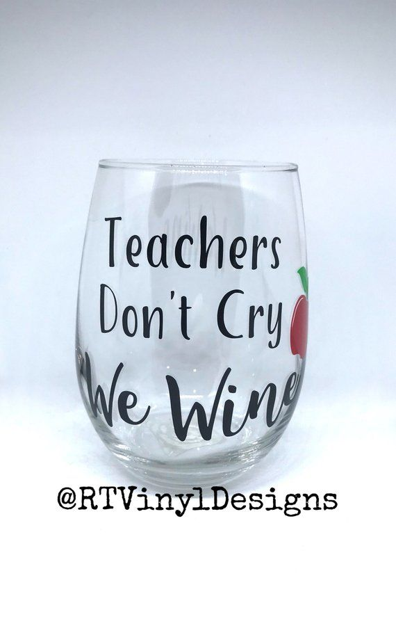 Teacher's Gift – Teachers Don't Cry We Wine, Wine Glass – Wine Glass for Teachers – Gift for Teachers – Teacher's Appreciation Day Gift