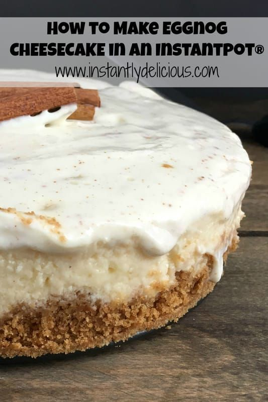 Eggnog Cheesecake in an Instant Pot® -www.instantlydelicious.com #eggnogcheesecake
