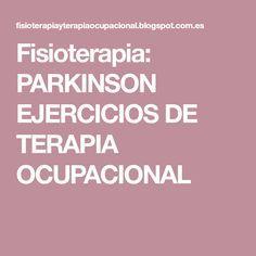Fisioterapia: PARKINSON EJERCICIOS DE TERAPIA OCUPACIONAL