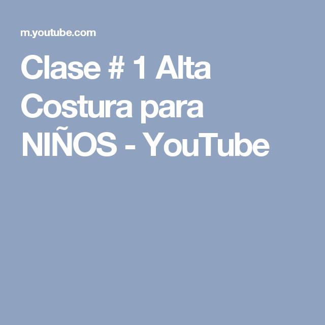 657dbc219 Clase   1 Alta Costura para NIÑOS - YouTube Blogs De Costura