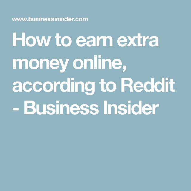 How To Earn Extra Money Online According To Reddit Business Insider Earn Extra Money Online Extra Money Online Extra Money