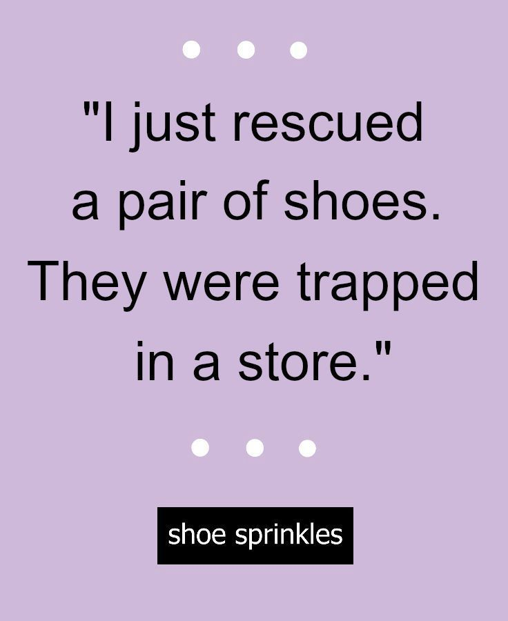Funny Shoe Quote I Just Rescued A Pair Of Shoes They Were Trapped In A Store Fashionquote Funny Shoes Sneaker Quotes Heels Quotes