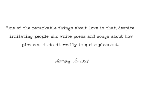 Lemony Snicket Quote In Love As In Life One Misheard: Haha, Who Doesn't Love Lemony Snicket? =)