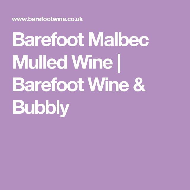 Barefoot Malbec Mulled Wine | Barefoot Wine & Bubbly