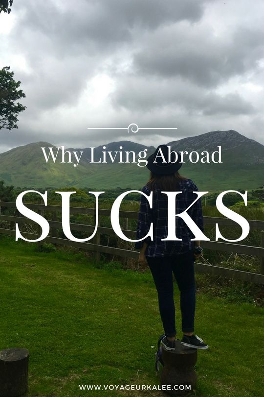 Living Abroad Sucks - I'll tell you why    www.voyageurkalee.com