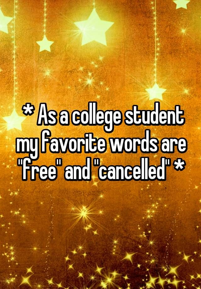As A College Student My Favorite Words Are Free And Cancelled College Quotes Funny Funny College Memes College Student Humor