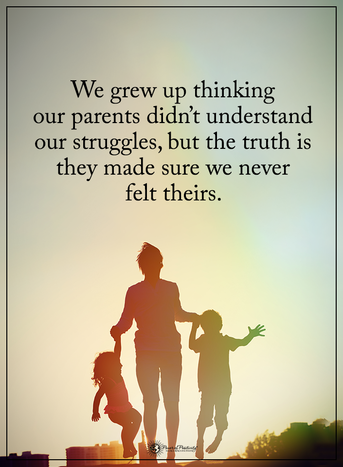 We Grew Up Thinking Our Parents Didn T Understand Our Struggles But The Truth Is They Made Sure We Never Love Parents Quotes Parenting Quotes Struggle Quotes