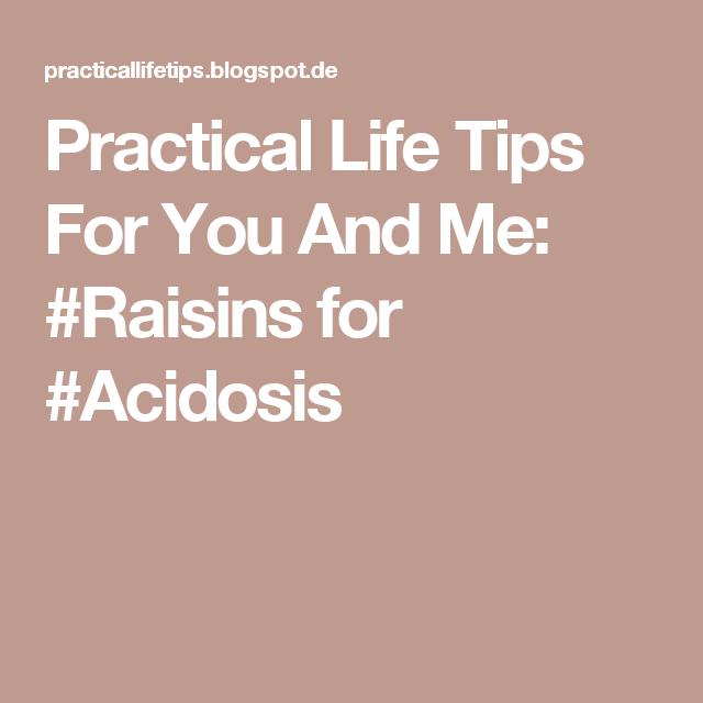 Practical Life Tips For You And Me: #Raisins for #Acidosis