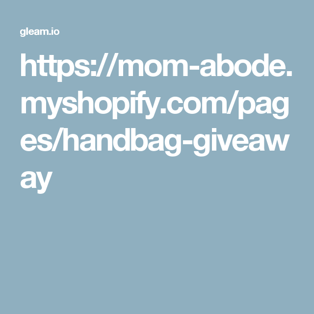 https://mom-abode.myshopify.com/pages/handbag-giveaway