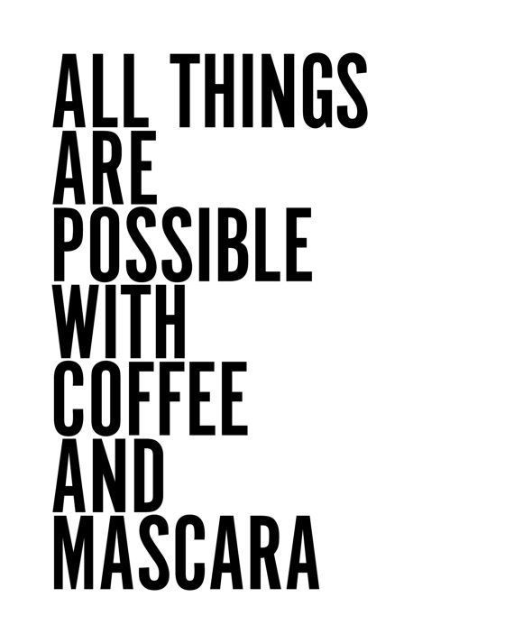 Fashion Quotes : All Things Everything Is Possible With Coffee Mascara  Typography Minimalist Motivational Black White Quote Poster Prints  Printable Decor ...