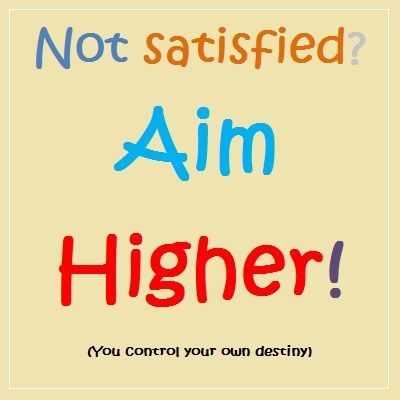 Inspirational Quote Not Satisfied Aim Higher You Control Your