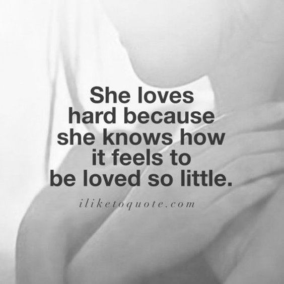 She loves hard because she knows how it feels to be loved so little