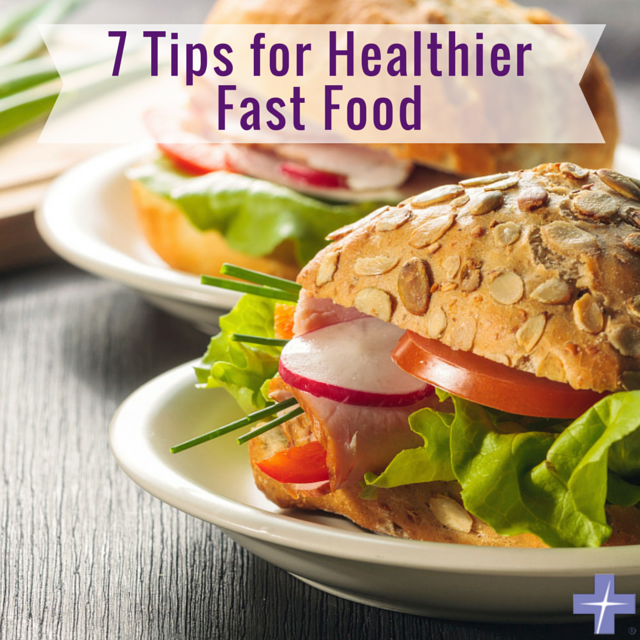 7 Tips For Healthier Fast Food Health Enews Fast Healthy Meals Healthy Food