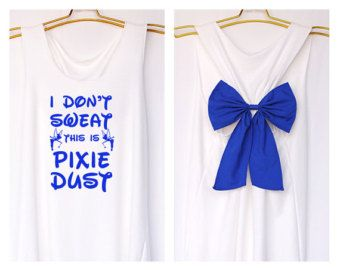 I don't sweat this is pixie dust Tank Premium with Bow : Workout Shirt - Tank Top - Bow Shirt - Razor Back Tank-Disney shirt-Tinkerbell tank