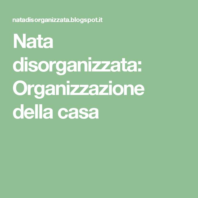 Nata disorganizzata: Organizzazione della casa