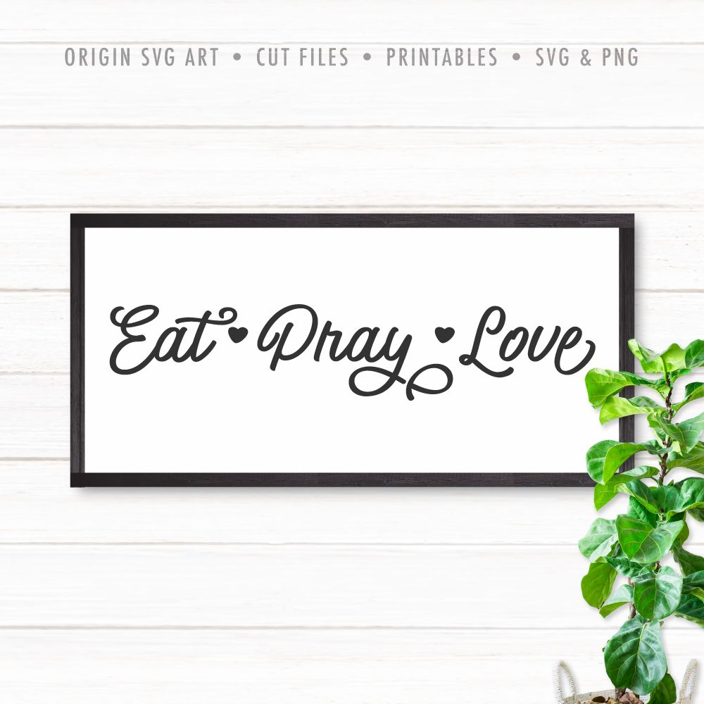 Download Eat, Pray, Love SVG - Origin SVG Art | Printable signs ...