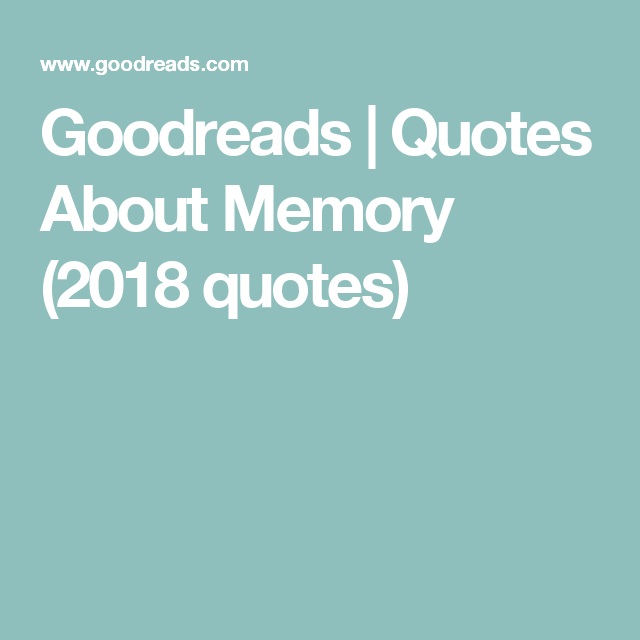 Awesome Goodreads | Quotes About Memory (2018 Quotes)