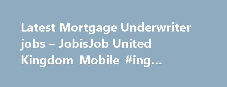 Latest Mortgage Underwriter Jobs  Jobisjob United Kingdom Mobile