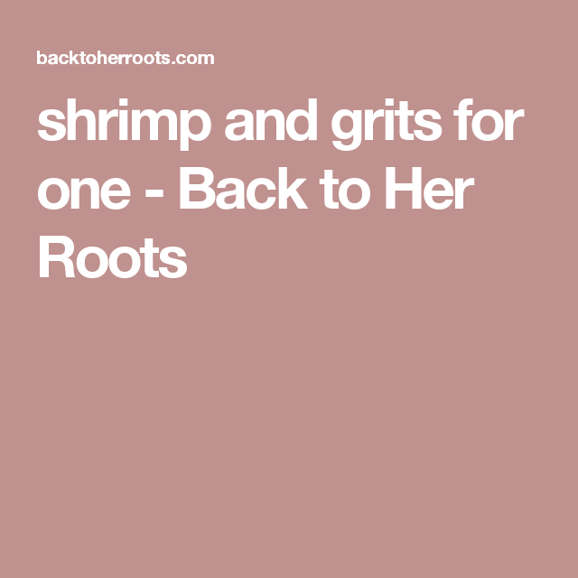 shrimp and grits for one - Back to Her Roots