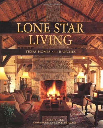 Lone Star Living: Texas Homes And Ranches By Tyler Beard