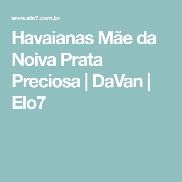 Havaianas Mãe da Noiva Prata Preciosa | DaVan | Elo7