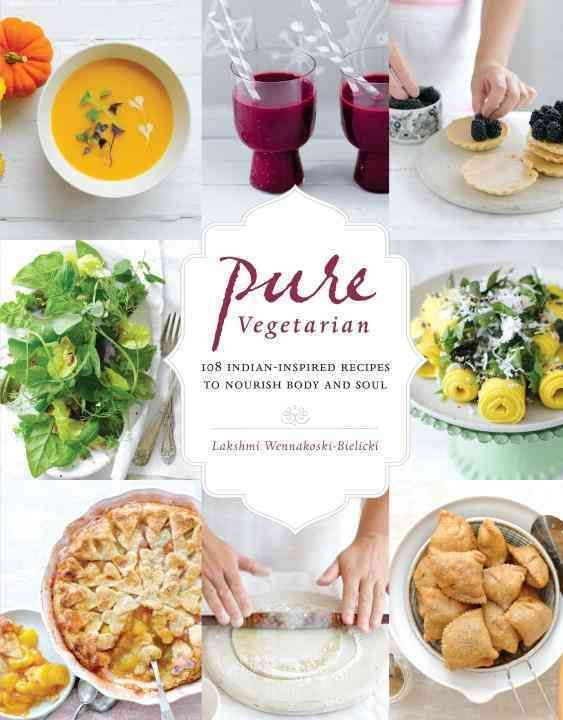 Pure vegetarian 108 indian inspired recipes to nourish body and pure vegetarian 108 indian inspired recipes to nourish body and soul lakshmi wennakoski bielicki books roost books forumfinder Gallery