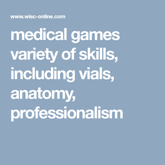 medical games variety of skills, including vials, anatomy ...