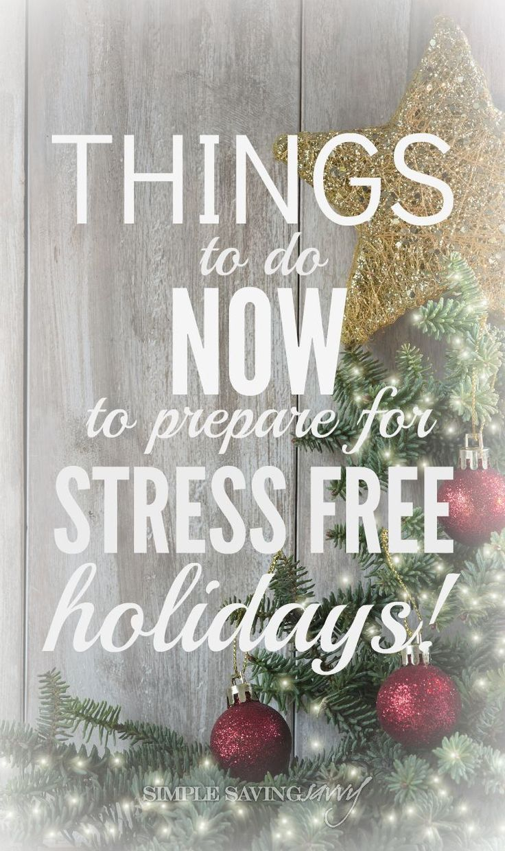 Things to do now to prepare for stress free holidays stress free