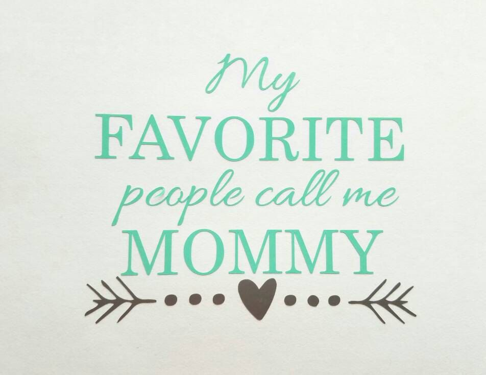 My Favorite People Call me Mommy Decal | Blessed momma ...