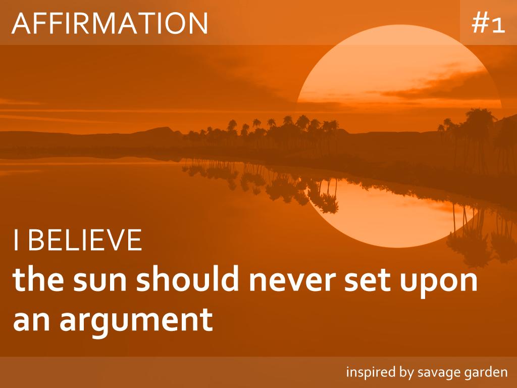 I believe the sun should never set upon an argument #affirmation ...