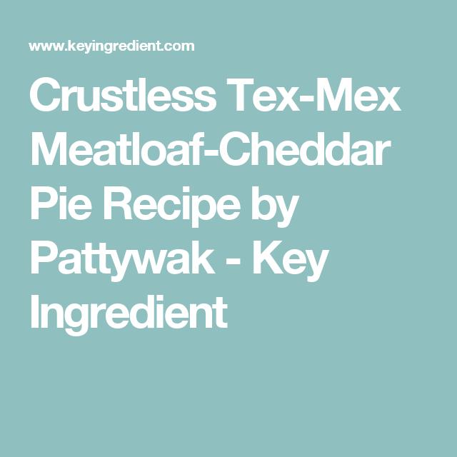Crustless Tex-Mex Meatloaf-Cheddar Pie Recipe by Pattywak - Key Ingredient