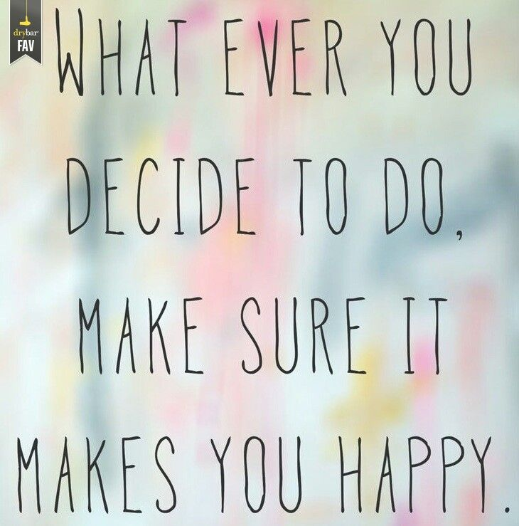 Whatever you decide to do, make sure it makes you happy. Learn more by visiting www.gethappyzone.com #happy #PoweredByHappiness