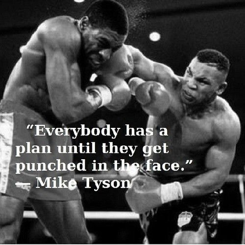 Mike Tyson quote everyone has a plan till they get hit in the face