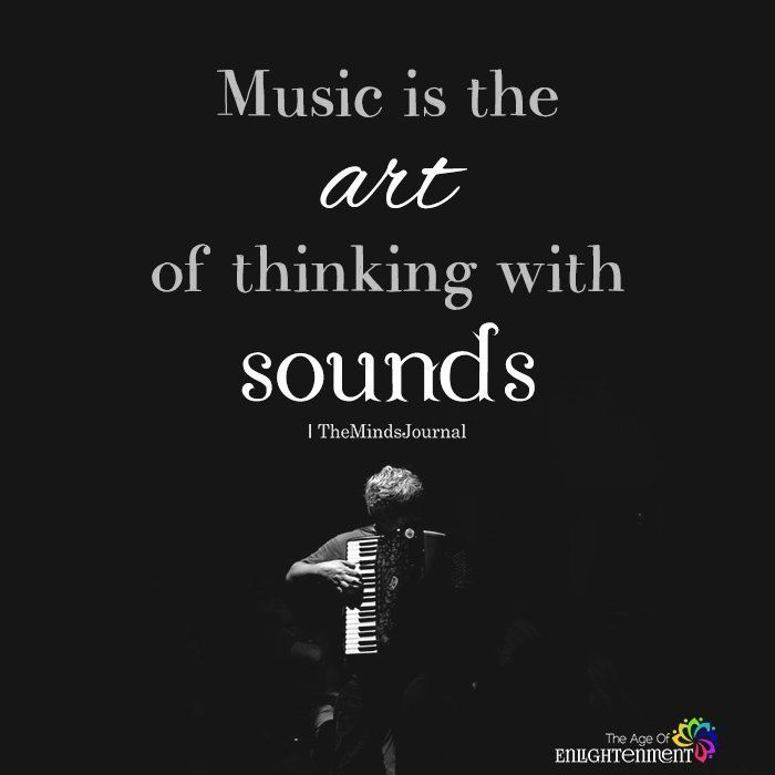 Music Is The Art Of Thinking With Sounds