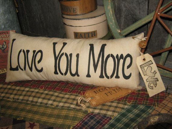 "Primitive Large  Love Pillow Tuck  "" Love You More ""  Hand Painted  Pillow  Rustic  Housewares $7.95"