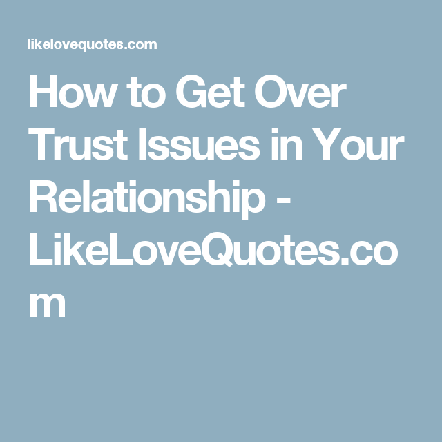 2332b4ab5273c894fe3fd46ef489b020 - How To Get Over Trust Issues In Your Relationship