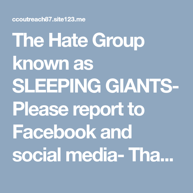 The Hate Group known as SLEEPING GIANTS- Please report to