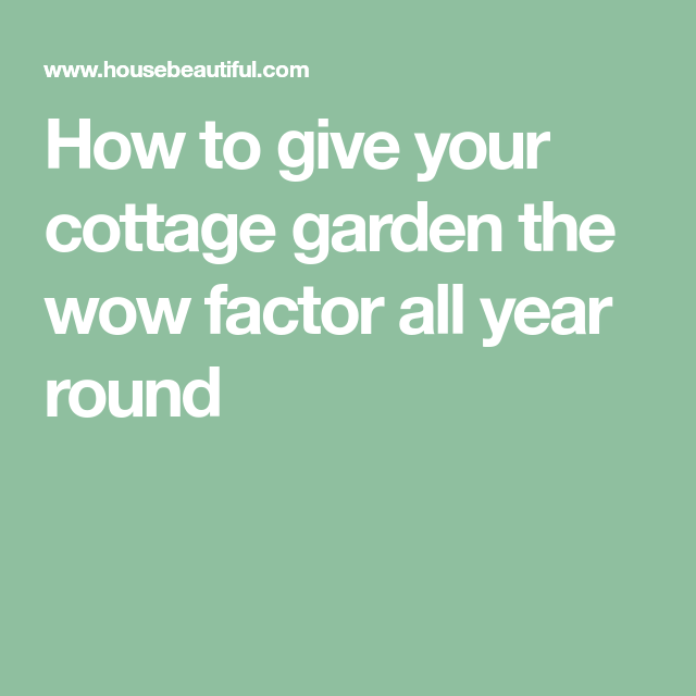 How to give your cottage garden the wow factor all year ...