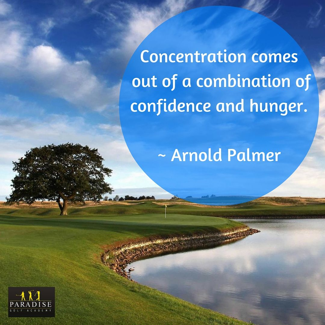 Arnold Palmer Quotes Concentration Comes Out Of A Combination Of Confidence And Hunger
